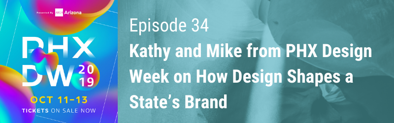 Episode 34 // Kathy and Mike from Phoenix Design Week on How Design Shapes a State's Brand